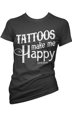 Tattoos Make Me Happy Women's Tee available in the #inkedshop visit us online at www.inkedshop.com/women-s-tattoos-make-me-happy-tee-by-cartel-ink.html