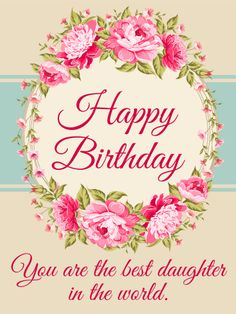 Birthday Wishes for friends and your loved ones.: Best Happy Birthday Wishes for Daughter From Mom or Dad Happy Birthday Wishes Cards, Birthday Wishes For Daughter, Happy Birthday Flower, Birthday Wishes For Friend, Birthday Blessings, Happy Birthday Pictures, Happy Birthday Fun, Birthday Greeting Cards, 16th Birthday