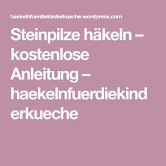 Steinpilze häkeln – kostenlose Anleitung – haekelnfuerdiekinderkueche