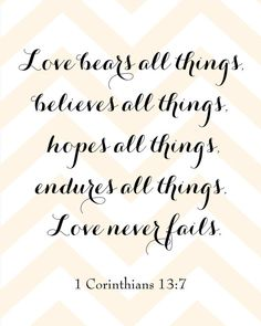 1 Corinthians 13:7 I love this scripture so much. So special to me.