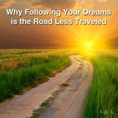 Why Following Your Dreams is the Road Less Traveled