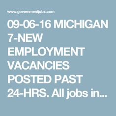 09-06-16 MICHIGAN 7-NEW EMPLOYMENT VACANCIES POSTED PAST 24-HRS. All jobs in Michigan | Government Jobs
