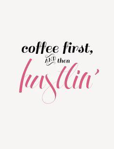 coffee first... & then hustlin'