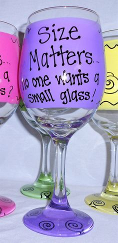 Size Matters...no one wants a small glass  by FunnyWineGlasses