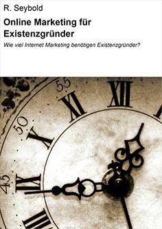 Heute GRATIS Download! Online Marketing für Existenzgründer: Wie viel Internet Marketing benötigen Existenzgründer? eBook: R. Seybold: Amazon.de: Bücher