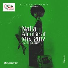 Naija AfroBeat Mix 2017 – DJ Flexy ( Naija Mixtape) DJ Flexy a.k.a Tha Magic Finger is out with banging mixtape titled Naija Afrobeat Mix 2017. Naija AfroBeat Mix 2017 – DJ Flexy Listen, Download and Share! Connect with Naija FM on Facebook, Instagram, Google+ and Twitter for more... #naijamusic