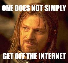 One does not simply get off the Internet.