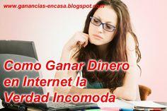 Ganancias en casa   Como Ganar dinero en Internet: Como Ganar dinero en Internet la verdad incomoda