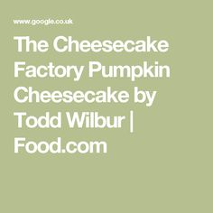 The Cheesecake Factory Pumpkin Cheesecake by Todd Wilbur | Food.com