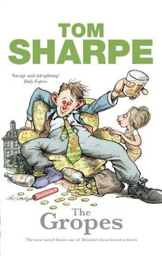 Tom Sharpe - The Gropes: Another brilliant little novel from one of my favourite writers.