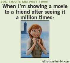Basically my face while watching Frozen for the 5th time with my friend (who had not yet seen the movie)