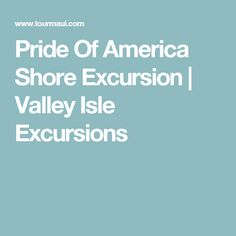 Pride Of America Shore Excursion | Valley Isle Excursions