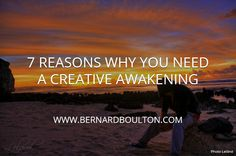 SEVEN REASONS WHY YOU NEED A CREATIVE AWAKENING