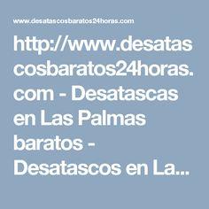 http://www.desatascosbaratos24horas.com - Desatascas en Las Palmas baratos - Desatascos en Las Palmas Baratos comprometida con el cliente, especializada en todo tipo de desatrancos   #fontanería, #servicios, #desatascos, #fontaneros, #negocios, #desatascosbaratos24horas