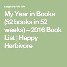 My Year in Books (52 books in 52 weeks) – 2016 Book List | Happy Herbivore