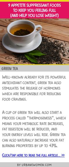 9 appetite suppressant foods to keep you feeling full (and help you lose weight) - Green tea