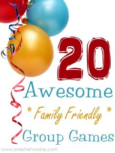 20 Awesome Family Friendly Group Games! www.oneshetwoshe.com