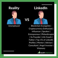Reality vs LinkedIn Unemployed vs Blockchain Evangelist | Cryptocurrency Enthusiast | Influencer | Speaker | Entrepreneur | Philanthropist | 5x Founder | Life Coach | Father | Top 1% of LinkedIn Profiles | Mentor | Advisor | Consultant | Angel Investor | Visionary Angel Investor, Growth Hacking, Inbound Marketing, Blog Tips, Blockchain, Cryptocurrency, Entrepreneur, Infographic, Angeles