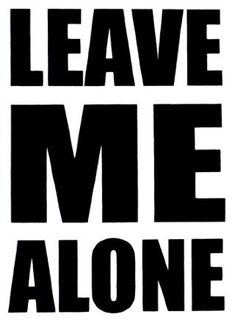 When I say leave me alone, it doesn't give you permission to keep talking to me and to keep texting. I hate you! Just leave me the heck alone. I don't want you or need you in my life. Please Leave Me Alone, Just Leave, Alone Quotes, Me Quotes, Funny Quotes, Just In Case, Just For You, You Dont Want Me, Lol