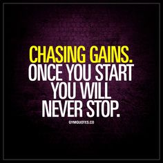 Chasing gains. Once you start you will never stop. | It's impossible to stop :) | #gains