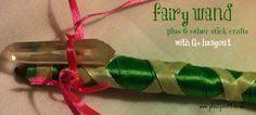 Fairy Princess Wands: Girls go find sticks, different ribbons to wrap, hot glue, stickers & jewels