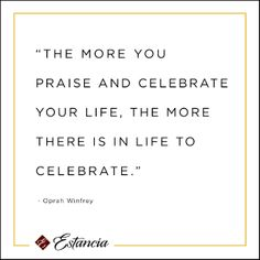 birthdays should be celebrated The more you praise and celebrate your life, the more there is in life to celebrate - oprah winfrey the more sand that has escaped from the hourglass of our life, the clearer we should see through it.