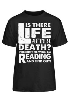 Is There Life After Death Interrupt Me When I'M Reading And Find Out T-Shirt Life After Death, Book Reader, Reading, Mens Tops, T Shirt, Tee, Word Reading, The Reader, Tee Shirt