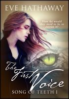 The First Voice: Song of Teeth 1, an ebook by Eve Hathaway at Smashwords