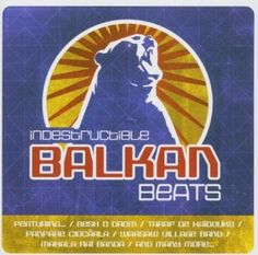 Indestructible Balkan Beats