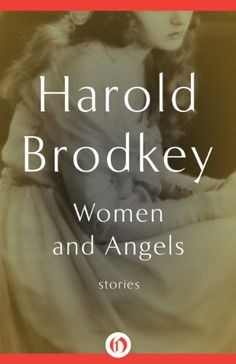 Women and Angels: Stories by Harold Brodkey http://www.amazon.com/dp/B00D00W9FQ/ref=cm_sw_r_pi_dp_65DYwb0Q708XE