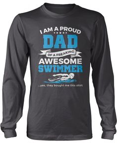 I am a proud dad of a freaking awesome swimmer... yes, he bought me this shirt! Are you a dad of a freaking awesome swimmer? This is the perfect t-shirt for you! Order yours today. Premium & Long Slee