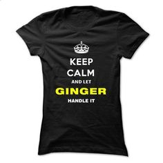 Keep Calm And Let Ginger Handle It - teeshirt cutting #shirt print #under armour hoodie