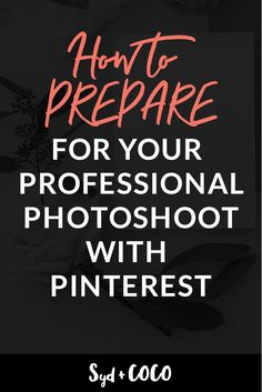 How to prepare for your Professional Photoshoot with Pinterest.