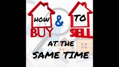 How to buy and sell your home at the same time