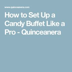 How to Set Up a Candy Buffet Like a Pro - Quinceanera