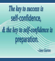 The key to #Success is self-confidence, and the key to self-confidence is preparation..
