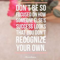 """Don't be so focused on how someone else's success looks that you don't recognize your own. Working for yourself fulltime is hard. Especially when the first month finds you wondering how you'll get groceries for the next month. BUt if you can see that the hard work ahead is the main thing you need to """"just get done"""", you'll know that with patience and getting things done, it will be alright."""