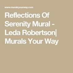 Reflections Of Serenity Mural - Leda Robertson| Murals Your Way