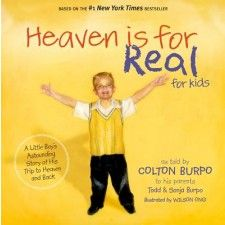 Heaven is for Real for kids by Colton Burpo    I just bought this for my boys. I'm excited to read it with them!