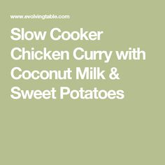 Slow Cooker Chicken Curry with Coconut Milk & Sweet Potatoes