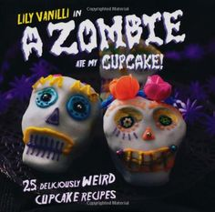 """A Zombie Ate My Cupcake! - 25 Deliciously Weird Cupcake Recipes"" av Lily Vanilli"