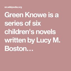Green Knowe is a series of six children's novels written by Lucy M. Boston…