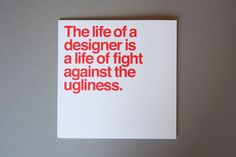 The life of a designer is a life of fight against the ugliness.