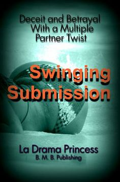 Swinging Submission: Deceit and Betrayal With a Multiple Partner Twist by La Drama Princess