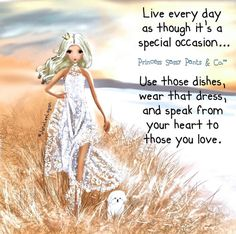 Live every day as though it's a special occasion... ~ Princess Sassy Pants & Co