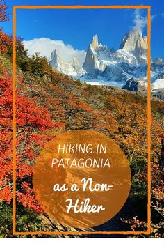Hiking in Patagonia as a Non-Hiker