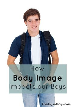 How Body Image Impacts Boys - Information Every Parent of Boys Should Know - The Joys of Boys