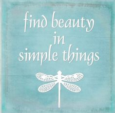 find beauty in the simple things - Pesquisa Google