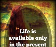 Life is available only in the present moment