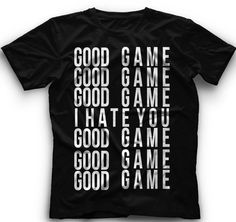 Good Game I Hate You Good Game TShirt  Good by CoolFunnyTshirts, $15.00 - Funny for softball.